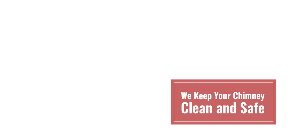 We Keep Your Chimney Clean and Safe
